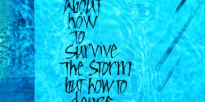 """Life is not about how to survive the storm but how to dance in the rain"""